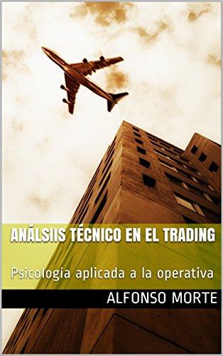 Análisis Técnico en el trading: Psicología aplicada a la operativa (Psicología en el Trading nº 1) por Alfonso Morte