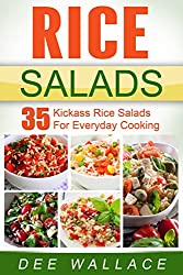 Rice Salads: 35 Kickass Rice Salads For Everyday Cooking (English Edition)