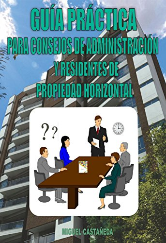 Guía Práctica para Consejos de administración y residentes de Propiedad Horizontal por Miguel Angel Castañeda Bermudez
