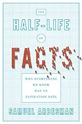 The Half-life of Facts: Why Everything We Know Has an Expiration Date by Arbesman, Samuel 1st (first) Edition (9/27/2012)
