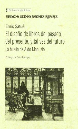 Diseño del libro del pasado, del presente y tal vez del futuro (Biblioteca del Libro) por Enric Satué