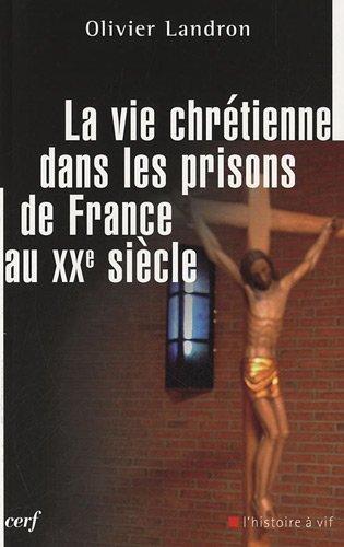 La vie chrétienne dans les prisons de France au XXe siècle