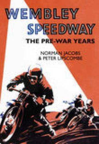 Wembley Speedway: The Pre-War Years (100 Greats S.) por Norman Jacobs