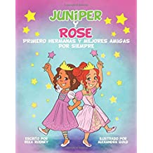 JUNIPER y ROSE: Primero Hermanas Y Mejores Amigas Por Siempre
