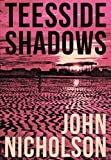 Teesside Shadows (Nick Guymer Crime Series) by John Nicholson (2015-09-08)