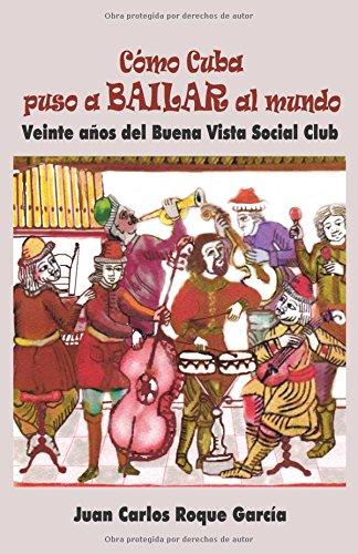 Cómo Cuba puso a bailar al mundo: Veinte años del Buena Vista Social Club por Juan Carlos Roque García