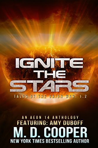 Ignite the Stars: An Anthology (Aeon 14: Tales of the Orion War Book 2) (English Edition) por M. D. Cooper