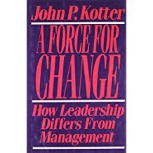 Force For Change: How Leadership Differs from Management by John P. Kotter (1990-04-01)