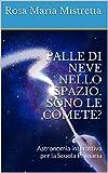 Image de PALLE DI NEVE NELLO SPAZIO. SONO LE COMETE?: Astronomia interattiva per la Scuola Primaria (DIDATTICA DELLE SCIENZE Vol. 1) (Italian Editi