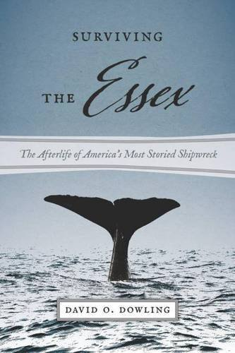 Surviving the Essex: The Afterlife of America's Most Storied Shipwreck (Seafaring America) by David O. Dowling (2016-04-12)