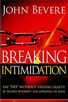 """Breaking Intimidation: Say """"No"""" Without Feeling Guilty.  Be Secure Without the Approval of Man. par [Bevere, John]"""