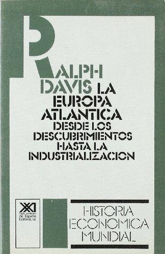 La Europa Atlántica: Desde los descubrimientos hasta la industrialización (Historia económica mundial) por Ralph Davis