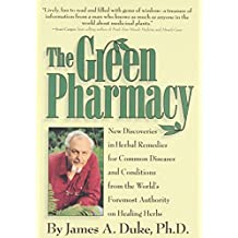 The Green Pharmacy: New Discoveries in Herbal Remedies for Common Diseases and Conditions from the World's Foremost Authority on Healing H: Complete ... Herbs, from the World's Leading Authority