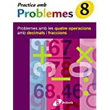8 Practica problemes les 4 operacions amb decimals i fraccions: Problemes amb les quatre operacions amb decimals i fraccions (Català - Material Complementari - Practica Amb Problemes)