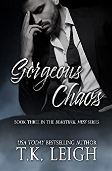 Gorgeous Chaos (Beautiful Mess Book 3) by [Leigh, T.K.]
