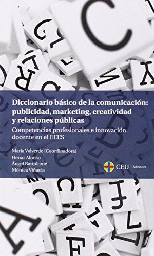 Diccionario básico de la comunicación: publicidad, marketing, creatividad y relaciones públicas (Textos Docenetes) por María Valverde Ramos