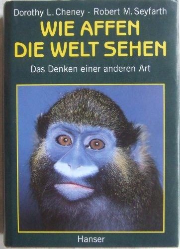 Ein Wie Affe (Wie Affen die Welt sehen: Das Denken einer anderen Art)
