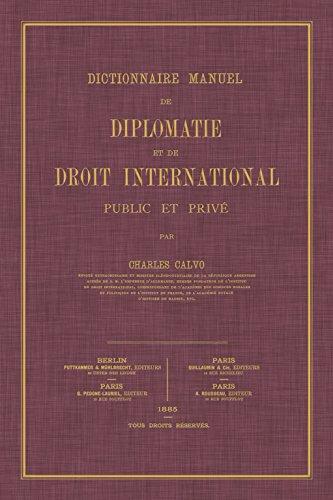 Dictionnaire Manuel de Diplomatie et de Droit International: Public et Prive par Charles Calvo