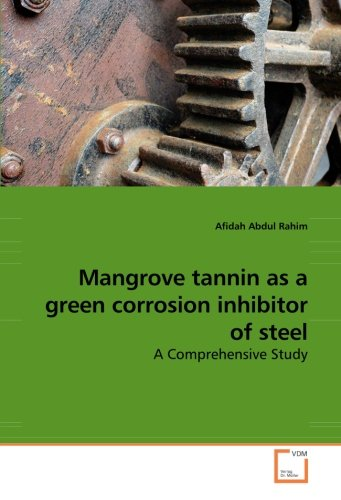 Mangrove tannin as a green corrosion inhibitor of steel: A Comprehensive Study -