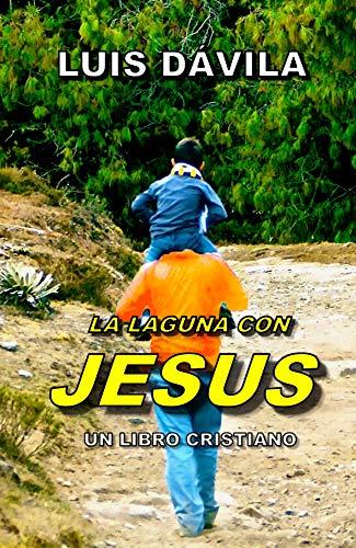 LA LAGUNA CON JESUS (UN LIBRO CRISTIANO nº 1) de [Dávila, Luis