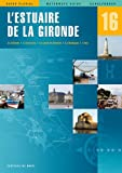 Guide fluvial No 16: Estuaire De La Gironde. La Gironde, la Garonne, le canal de Garonne, la Dordogne, l'Isle...