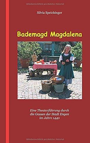 Bademagd Magdalena: Eine Theaterführung durch die Gassen der Stadt Engen im Jahre 1440
