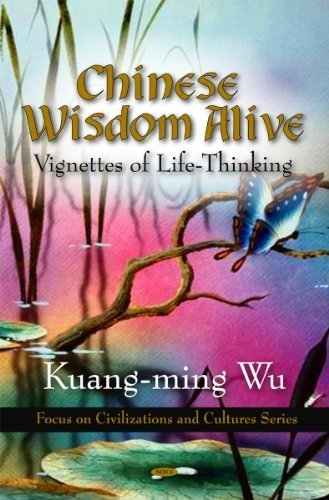 Chinese Wisdom Alive: Vignettes of Life-Thinking (Focus on Civilizations and Cultures) by Kuang-Ming Wu (2010-01-01)