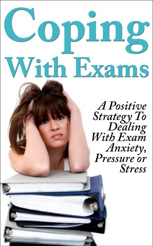 Exams: Coping With Exams! A Positive Strategy To Dealing With Exam Anxiety, Pressure or Stress (Student help, Exams, Anxiety, Studying & Workbooks)