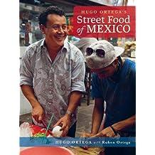 Hugo Ortega's Street Food of Mexico by Penny de los Santos (2012-09-01)