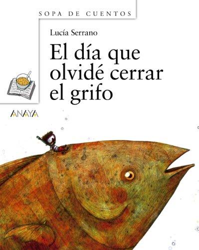 El día que olvidé cerrar el grifo (Primeros Lectores (1-5 Años) - Sopa De Cuentos) por Lucía Serrano