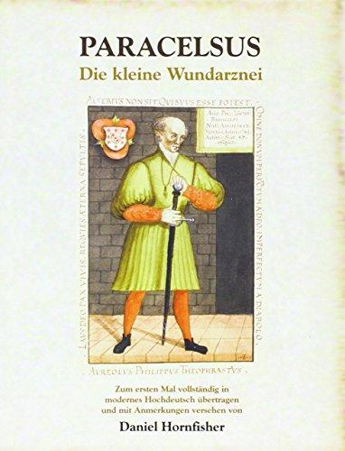 Die kleine Wundarznei: Zum ersten Mal vollständig in modernes Hochdeutsch übertragen und mit Anmerkungen versehen von Daniel Hornfisher (Edition Aesculap)