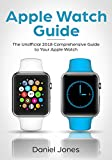 Apple Watch Guide: The Unofficial 2018 Comprehensive Guide to Your Apple Watch (English Edition)