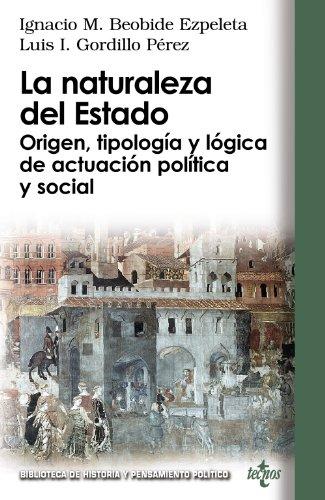 La naturaleza del Estado: Origen, tipología y lógica de actuación política y social (Biblioteca De Historia Y Pensamiento Político)