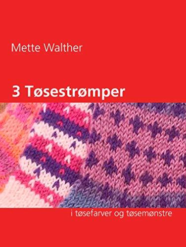 3 Tøsestrømper: i tøsefarver og tøsemønstre (Danish Edition) por Mette Walther