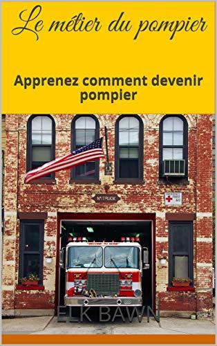 Le métier du pompier: Apprenez comment devenir pompier (French Edition)