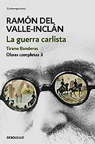 La guerra carlista. Tirano Banderas par  Ramón del Valle-Inclán