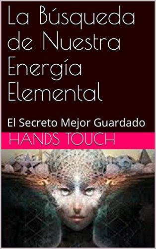 La Búsqueda de Nuestra Energía Elemental: El Secreto Mejor Guardado por Hands Touch
