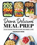 Damn Delicious Meal Prep: 115 Easy Recipes for Low-Calorie, High-Energy Living (English Edition)