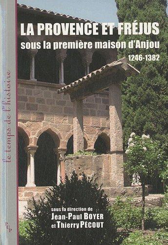 La Provence et Fréjus sous la première maison d'Anjou 1246-1382 par Jean-Paul Boyer