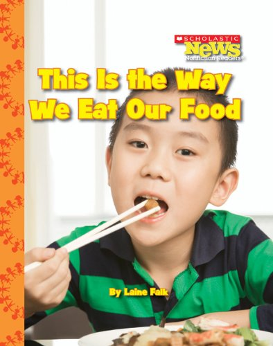 This Is the Way We Eat Our Food (Scholastic News Nonfiction Readers: Kids Like Me)
