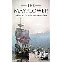 Mayflower: A History From Beginning to End (English Edition)