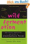 Wild Fermentation: The Flavor, Nutrit...