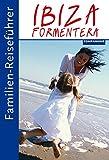 Familien-Reiseführer Ibiza/Formentera - Gottfried Aigner