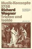 Richard Wagner. Tristan und Isolde (Musik-Konzepte 57/58) -