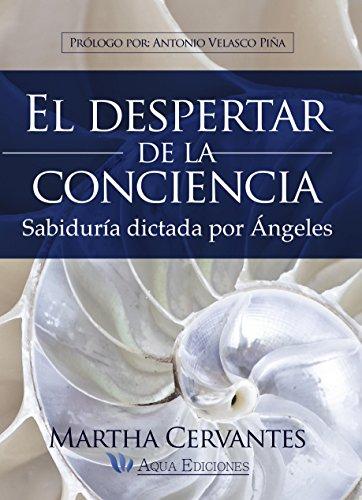 El despertar de la conciencia: Sabiduría dictada por Ángeles por Martha Cervantes