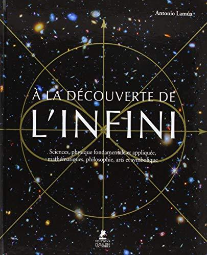 A la découverte de l'infini - Sciences, physique fondamentale et appliquée, mathématiques, philosoph par Antonio Lamua