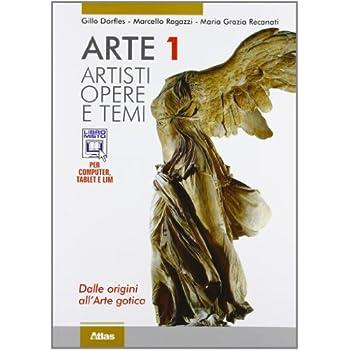 Arte. Artisti. Dalle Origini All'arte Gotica. Con Espansione Online. Per Le Scuole Superiori: 1