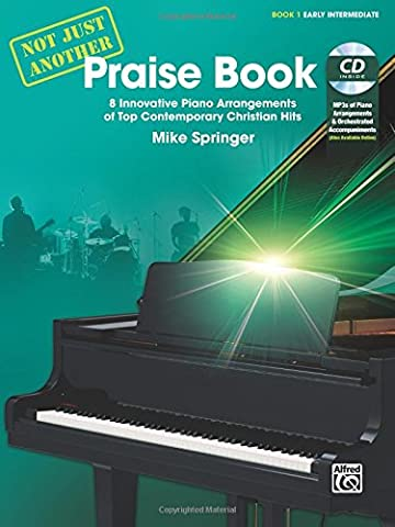 Not Just Another Praise Book, Bk 1: 8 Innovative Piano Arrangements of Top Contemporary Christian Hits, Book & CD