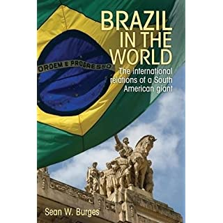 Brazil in the World: The International Relations of a South American Giant