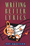 Writing Better Lyrics by Pat Pattison (2001-07-15)